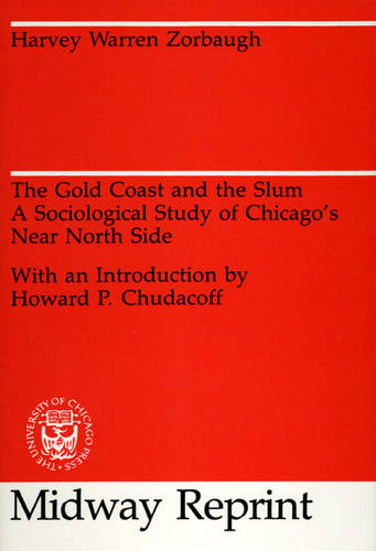 The Gold Coast and the Slum: Sociological Study of Chicago's Near North Side (Paperback)