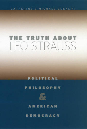 The Truth About Leo Strauss: Political Philosophy and American Democracy (Hardback)