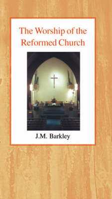 The Worship of the Reformed Church (Paperback)