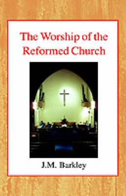 The Worship of the Reformed Church (Hardback)