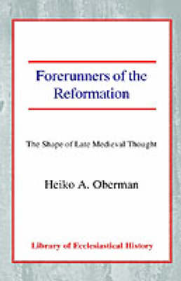 Forerunners of the Reformation: The Shape of Late Medieval Thought (Paperback)