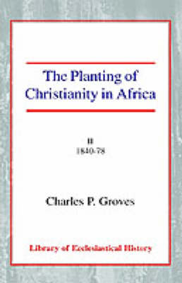 The Planting of Christianity in Africa: Volume II - 1840-1878 (Paperback)