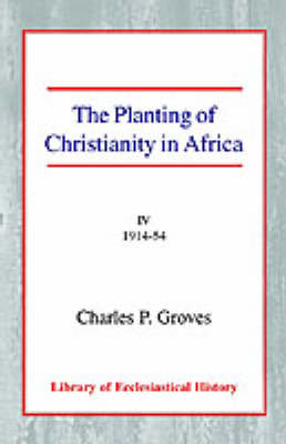 The Planting of Christianity in Africa: Volume IV - 1914-1954 (Paperback)