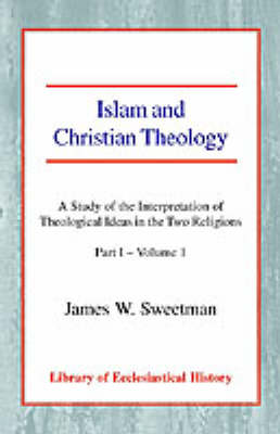 Islam and Christian Theology: A Study of the Interpretation of Theological Ideas in the Two Religions (Part 1, Volume I) (Paperback)