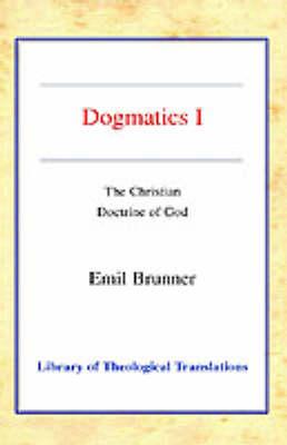Dogmatics: Volume I - The Christian Doctrine of God (Paperback)