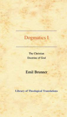 Dogmatics: Volume I - The Christian Doctrine of God (Hardback)