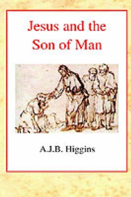 Jesus and the Son of Man (Hardback)
