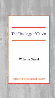 The Theology of Calvin - Library of Ecclesiastical History (Hardback)