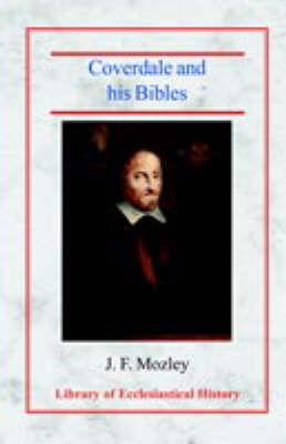 Coverdale and his Bibles - Library of Ecclesiastical History (Paperback)