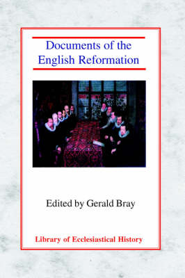 Documents of the English Reformation - Library of Ecclesiastical History (Paperback)