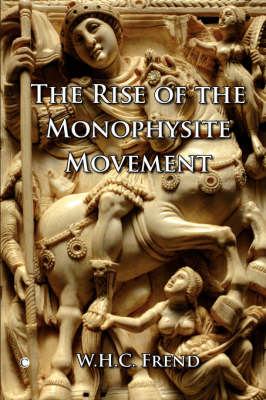 The Rise of the Monophysite Movement (Paperback)