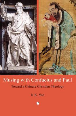 Musing with Confucius and Paul: Toward a Chinese Christian Theology (Paperback)