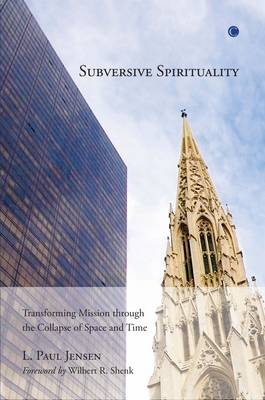 Subversive Spirituality: Transforming Mission through the Collapse of Space and Time (Paperback)