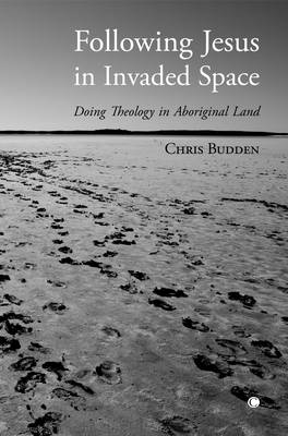 Following Jesus in Invaded Space: Doing Theology on Aboriginal Land (Paperback)