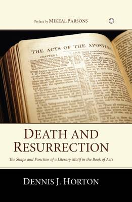 Death and Resurrection: The Shape and Function of a Literary Motif in the Book of Acts (Paperback)