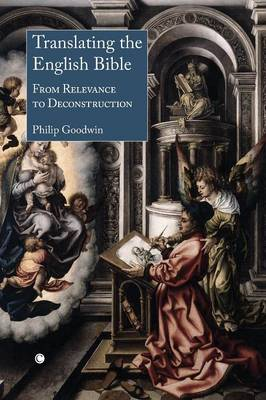 Translating the English Bible: From Relevance to Deconstruction (Paperback)