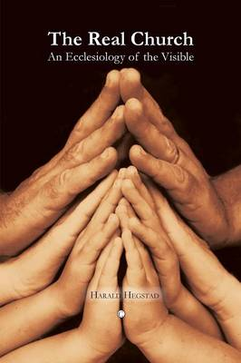 The Real Church: An Ecclesiology of the Visible (Paperback)