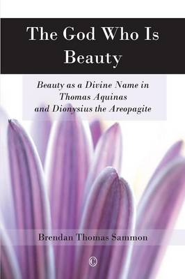 The God Who Is Beauty: Beauty as a Divine Name in Thomas Aquinas and Dionysius the Areopagite (Paperback)