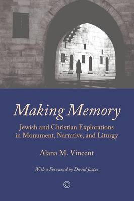 Making Memory: Jewish and Christian Explorations in Monument, Narrative, and Liturgy (Paperback)