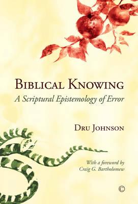 Biblical Knowing: A Scriptural Epistemology of Error (Paperback)