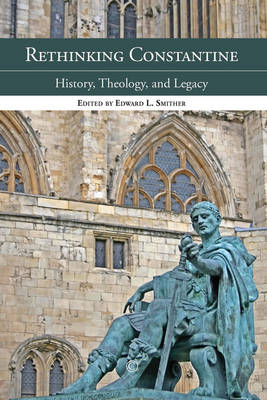 Rethinking Constantine: History, Theology, and Legacy (Paperback)