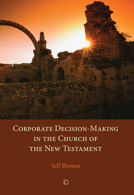 Corporate Decision-Making in the Church of the New Testament (Paperback)