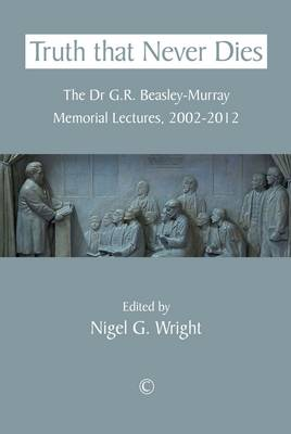 Truth That Never Dies: The Dr G.R. Beasley-Murray Memorial Lectures 2002-2012 (Paperback)