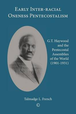 Early Inter-racial Oneness Pentecostalism: G.T. Haywood and the Pentecostal Assemblies of the World (1901-1931) (Paperback)