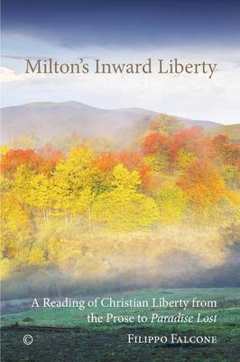 Milton's Inward Liberty: A Reading of Christian Liberty from the Prose to 'Paradise Lost' (Paperback)