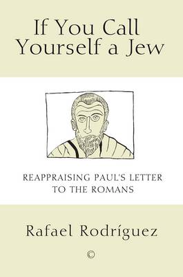 If You Call Yourself a Jew: Reappraising Paul's Letter to the Romans (Paperback)