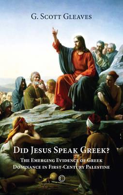Did Jesus Speak Greek: The Emerging Evidence of Greek Dominance in First-Century Palestine (Paperback)