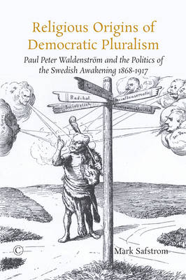 Religious Origins of Democratic Pluralism: Paul Peter Waldenstroem and the Politics of the Swedish Awakening 1868-1917 (Paperback)