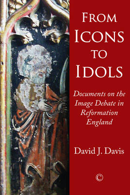 From Icons to Idols: Documents on the Image Debate in Reformation England (Paperback)