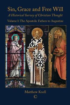 Sin, Grace and Free Will: A Historical Survey of Christian Thought Volume 1: The Apostolic Fathers to Augustine (Paperback)