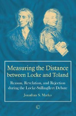 Measuring the Distance between Locke and Toland: Reason, Revelation, and Rejection during the Locke-Stillingfleet Debate (Paperback)