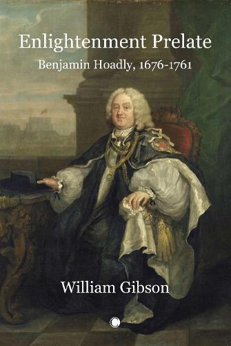 Enlightenment Prelate: Benjamin Hoadly, 1676-1761 (Paperback)