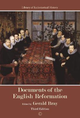 Documents of the English Reformation PB: Third Edition - Library of Ecclesiastical History (Paperback)