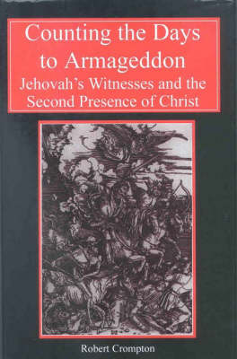Counting the Days to Armageddon: Jehovah's Witnesses and the Second Presence of Christ (Hardback)