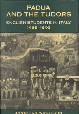 Padua and the Tudors: English students in Italy 1485-1603 (Hardback)