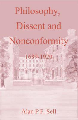 Philosophy, Dissent and Nonconformity: 1689-1920 - Doctrine & devotion (Hardback)