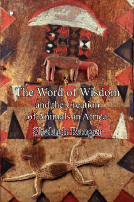 The Word of Wisdom: and the Creation of Animals in Africa (Paperback)
