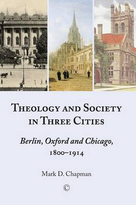 Theology and Society in Three Cities: Berlin, Oxford and Chicago, 1800-1914 (Paperback)
