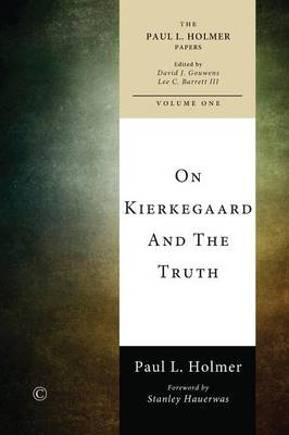 On Kierkegaard and the Truth - The Paul L. Holmer Papers (Paperback)