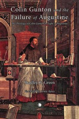Colin Gunton and the Failure of Augustine: The Theology of Colin Gunton in the Light of Augustine (Paperback)