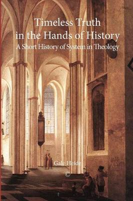 Timeless Truth in the Hands of History: A Short History of System in Theology (Paperback)