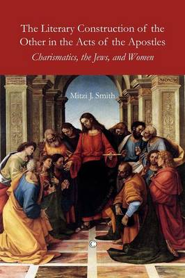 The Literary Construction of the Other in the Acts of the Apostles: Charismatics, the Jews, and Women (Paperback)