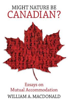 Might Nature be Canadian?: Essays on Mutual Accommodation (Hardback)
