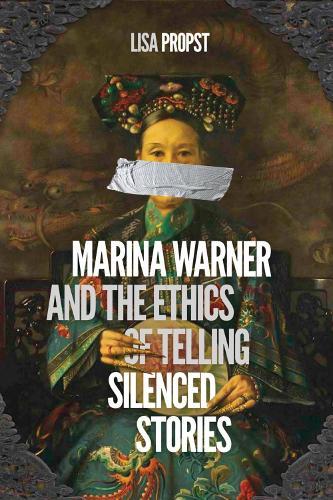 Marina Warner and the Ethics of Telling Silenced Stories (Hardback)