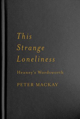 This Strange Loneliness: Heaney's Wordsworth (Hardback)