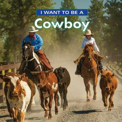 I Want to Be a Cowboy 2018 - I Want to Be (Hardback)